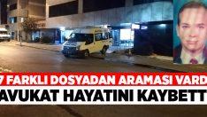 7 farklı dosyadan aranması bulunan avukat hayatını kaybetti