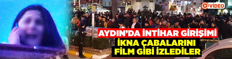 Aydın'da intihar girişimi, ikna çabalarını film gibi izlediler