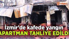 İzmir'de kafede yangın, apartman tahliye edildi