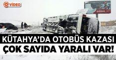 Kütahya'da otobüs kazası, çok sayıda yaralı var