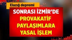 İzmir'de Elazığ'daki deprem sonrası provokatif paylaşımlara yasal işlem