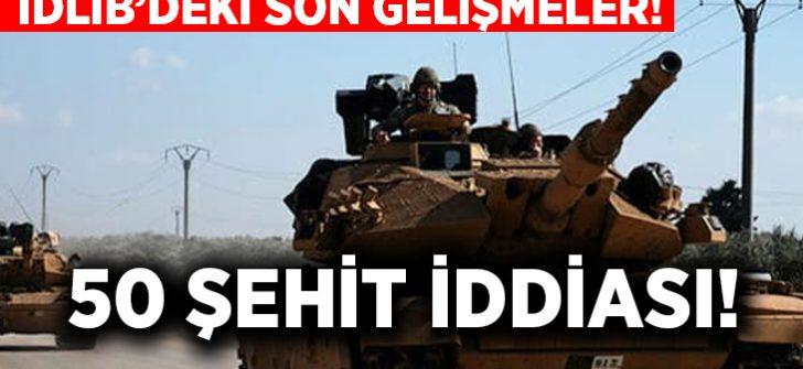 İdlib'deki son gelişmler… 50 şehit iddiası!
