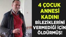 Aydın Köşk'te Nuran Erkan'ı bileziklerini vermediği için öldürmüş!