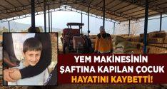 Aydın Nazilli'de 10 yaşındaki Oktay Tunca yem makinesinin şaftına kapılarak hayatını kaybetti!