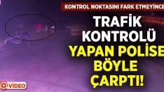 Denizli'de trafik kontrolü yapan polise otomobil çarptı! O anlar kamerada!