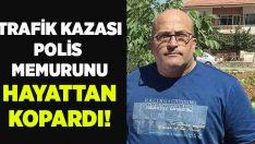Denizli Pamukkale'de polis memuru Ali Aydın kazada hayatını kaybetti!