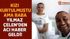 Ebru Çelen'in babası Yılmaz Çelen yaşam savaşını kaybetti!