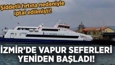 İzmir'de fırtına seferleri yeniden başladı!
