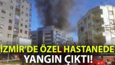 İzmir'de özel hastanede yangın!