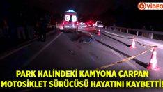 Muğla Fethiye'de Onur Süleyman Yıldız park halindeki kamyona çarparak hayatını kaybetti!
