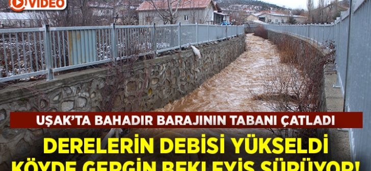 Uşak'ta barajın tabanında oluşan çatlak sonrası derelerin debisi yükseldi!