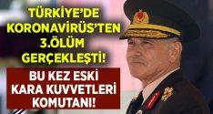 Türkiye'de Koronavirüs'ten ölüm.. Bu kez eski Kara Kuvvetleri Komutanı!