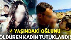 Denizli'de 4 yaşındaki oğlunu öldüren kadın tutuklandı!