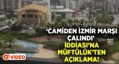 İzmir il müftülüğünden cami hoparlöründen müzik yayını yapıldığı iddiası açıklaması!