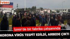 İzmir'de bir fabrika çalışanında korona virüs tespit edildi, arbede çıktı