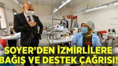 Tunç Soyer'den İzmirlilere bağış ve destek çağrısı!