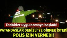 Vatandaşlar Denizli'ye girmek istedi.. Polis izin vermedi!