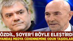 Yılmaz Özdil Tunç Soyer'i böyle eleştirdi: Yandaş medya cehennemine odun taşıdılar!