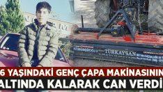 16 yaşındaki Harun Şakar çapa makinesinin altında kalarak yaşamını yitirdi!