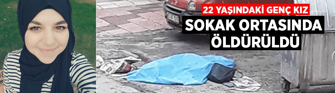 22 yaşındaki Gülnur Kocabaş sokak ortasında öldürüldü