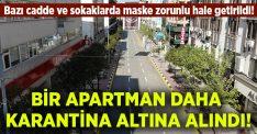 Bir apartman daha karantina altına alındı.. Maske takmak o caddelerde zorunlu hale getirildi!