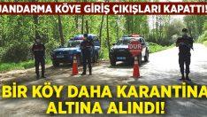 Bir köy daha karantina altına alındı! Jandarma giriş çıkışları kapattı!