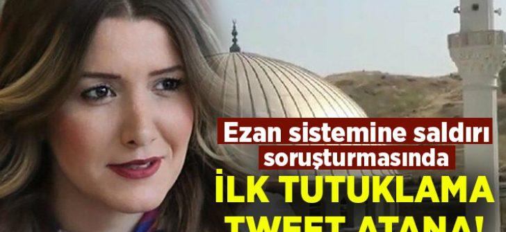 Ezan sistemine saldırıyı yapan bulunmadı ama hakkında tweet atan Banu Özdemir tutuklandı!