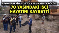Afyonkarahisar'da yol çalışmasında göçük: 70 yaşındaki işçi hayatını kaybetti
