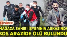 Mağaza sahibi Özer Furan boş arazide ölü bulundu!