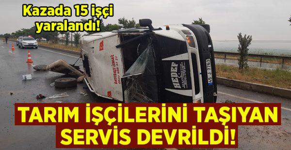 Tarım işçilerini taşıyan minibüs devrildi: 15 kişi yaralandı!