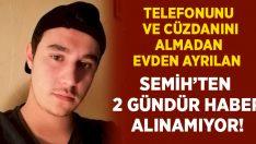 20 yaşındaki Semih Özbek'ten 2 gündür haber yok!