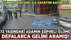 72 yaşındaki Himmet Akgün'ün şüpheli ölümü.. Defalarca gelinini aramış!