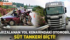 Arızalanan ve yol kenarında duran otomobili süt tankeri biçti!
