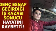 Genç esnaf Tolga Çilenger geçirdiği iş kazası sonucu hayatını kaybetti!