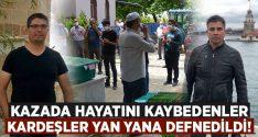 Kazada hayatını kaybeden Serkan ve Gökhan Gökoğlan kardeşler yan yana defnedildi!