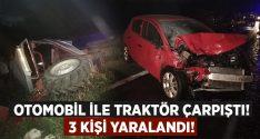 Uşak'ta Otomobil ile traktör çarpıştı.. 3 kişi yaralandı!