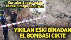 Yıkılan eski binadan Kurtuluş Savaşı'nda kalma el bombası bulundu!