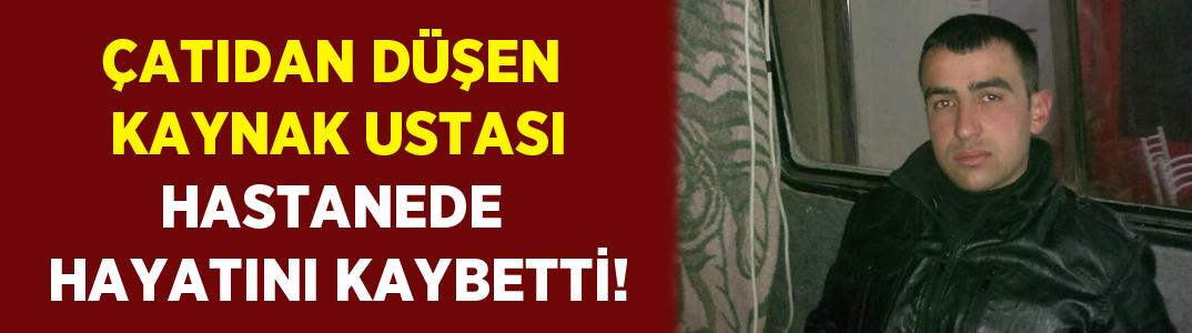 Denizli'de çatıdan düşen kaynak ustası Mehmet Dal hayatını kaybetti!