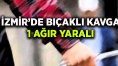 İzmir'de bıçaklı kavga: 1 ağır yaralı