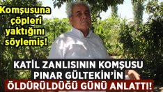 Cemal Metin Avcı'nın komşusu Pınar Gültekin'in öldürüldüğü günü anlattı!