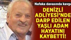 Denizli Adliyesi'nde darp edilen 72 yaşındaki İsmail Kılınç hayatını kaybetti!