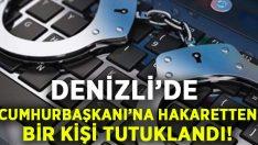 Denizli'de Cumhurbaşkanı'na hakaretten bir kişi tutuklandı!