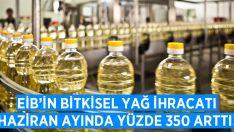 EİB'in bitkisel yağ ihracatı Haziran ayında yüzde 350 arttı!