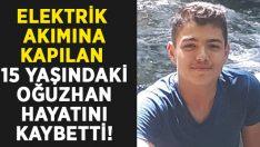 Elektrik akımına kapılan Ercan Oğuzhan Karahan hayatını kaybetti!