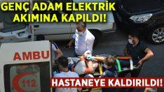 Elektrik akımına kapılan genç, hastaneye kaldırıldı!