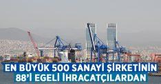 En büyük 500 sanayici şirketin 88 tanesi Egeli!
