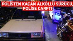 Polisten kaçan alkollü sürücü, polise çarptı