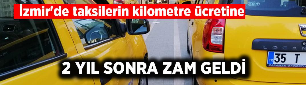 İzmir'de taksilerin kilometre ücretine zam geldi