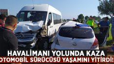 Havalimanı yolunda otomobil ile minibüs çarpıştı.. Sürücü Mustafa Varan yaşamını yitirdi!