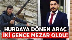 Hurdaya dönen araçta Mustafa Durmuşer ve Muhammed Türkaslan yaşamını yitirdi!